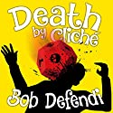 Death by Cliché Audiobook by Bob Defendi Narrated by Robert J Defendi