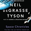 Space Chronicles: Facing the Ultimate Frontier Audiobook by Neil deGrasse Tyson Narrated by Mirron Willis