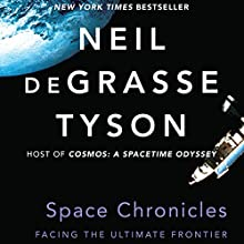 Space Chronicles: Facing the Ultimate Frontier (       UNABRIDGED) by Neil deGrasse Tyson Narrated by Mirron Willis