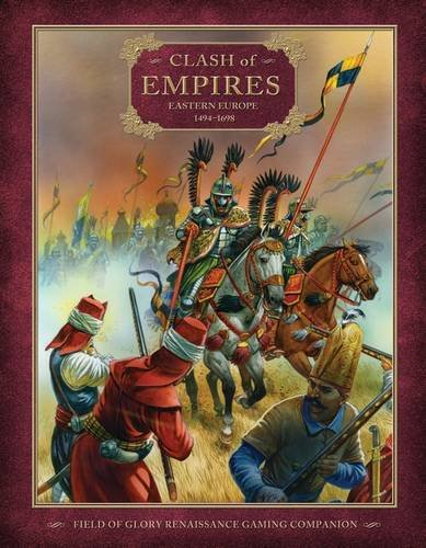 Clash of Empires: Eastern Europe 1494-1698 (Field of Glory Renaissance)