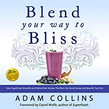 Blend Your Way to Bliss: Tasty Superfood Smoothie and Herbal Elixir Recipes That Burn Fat, Boost Energy and Beautify Your Skin, Blend Smarter, Book 1 (       UNABRIDGED) by Adam Collins Narrated by Billy Michaels
