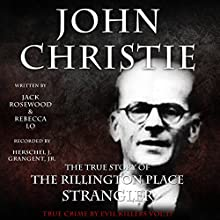 John Christie: The True Story of The Rillington Place Strangler: A True Crime by Evil Killers Book, Volume 17 Audiobook by Jack Rosewood, Rebecca Lo Narrated by Herschel J. Grangent, Jr.