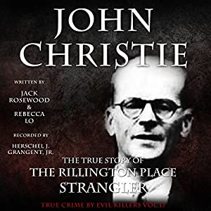 John Christie: The True Story of The Rillington Place Strangler Audiobook