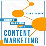 Growth Hacking with Content Marketing: How to Increase Website Traffic | Mike Fishbein