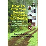 How To Turn Your Desires & Ideals Into Reality, 2nd Edition, includes Detailed Testimonials ~ Sumner M. Davenport