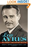 Lew Ayres: Hollywood's Conscientious Objector (Hollywood Legends Series)