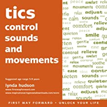 Tics: Control Sounds and Movements  by Lynda Hudson Narrated by Lynda Hudson