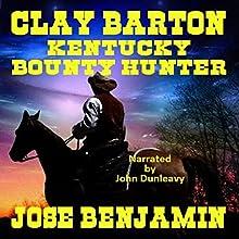 Clay Barton: Kentucky Bounty Hunter | Livre audio Auteur(s) : Jose Benjamin Narrateur(s) : John Dunleavy
