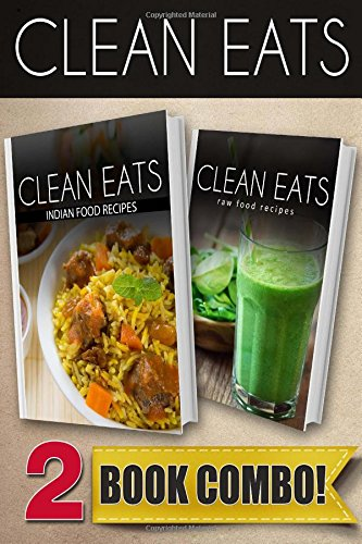 Indian Food Recipes and Raw Food Recipes: 2 Book Combo (Clean Eats) by Samantha Evans
