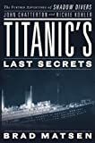 img - for By Brad Matsen - Titanic's Last Secrets: The Further Adventures of Shadow Divers J (2008-10-16) [Hardcover] book / textbook / text book