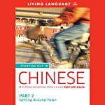 Starting Out in Chinese, Part 2: Getting Around Town (       UNABRIDGED) by Living Language Narrated by uncredited