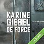 De force | Livre audio Auteur(s) : Karine Giebel Narrateur(s) : Isabelle Miller