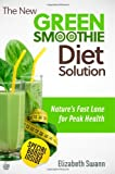 The New Green Smoothie Diet Solution: Nature's Fast Lane To Peak Health (Volume 1)