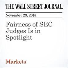Fairness of SEC Judges Is in Spotlight (       UNABRIDGED) by Jean Eaglesham Narrated by Alexander Quincy