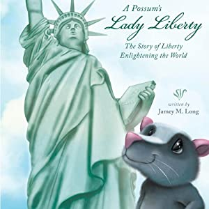 A Possum's Lady Liberty: The Story of Liberty Enlightening the World | [Jamey M. Long]