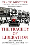 img - for The Tragedy of Liberation: A History of the Chinese Revolution 1945-1957 book / textbook / text book
