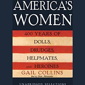 America's Women: 400 Years of Dolls, Drudges, Helpmates, and Heroines (Unabridged Selections) | [Gail Collins]