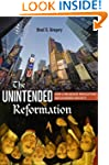 The Unintended Reformation: How a Rel...