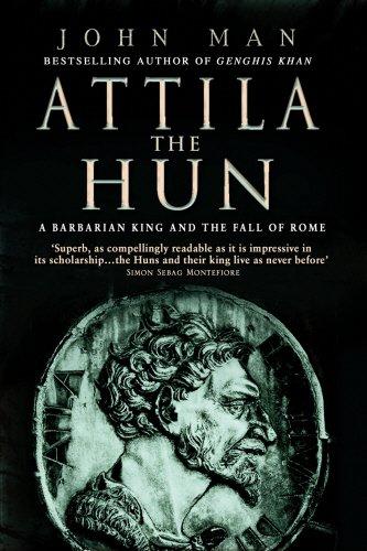 Attila The Hun: A Barbarian King and the Fall of Rome
