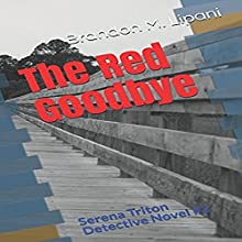 The Red Goodbye: Serena Triton Detective Novel, Book 2 Audiobook by Brandon M. Lipani Narrated by Wendy Anne Cook