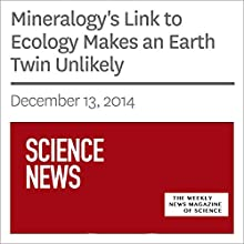 Mineralogy's Link to Ecology Makes an Earth Twin Unlikely Periodical by Tina Hesman Saey Narrated by Mark Moran
