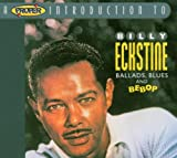 echange, troc Billy Eckstine - A Proper Introduction to Billy Eckstine: Ballads, Blues and Bebop