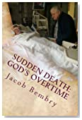 Sudden Death: God's Overtime: The tale of one man's miracle recovery from sudden cardiac death
