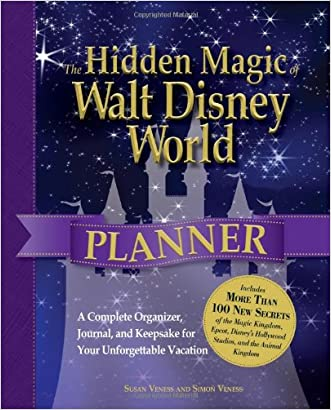 The Hidden Magic of Walt Disney World Planner: A Complete Organizer, Journal, and Keepsake for Your Unforgettable Vacation written by Susan Veness
