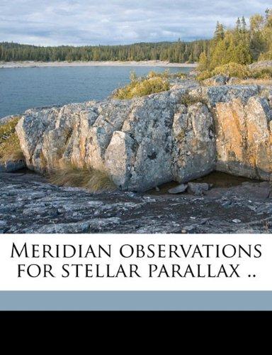 Meridian observations for stellar parallax .. Volume 2