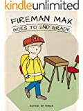 Fireman Max Goes to 2nd Grade (Book 4: The Adventures of Fireman Max Series - Stories for Kids Ages 4-8)
