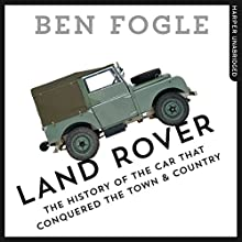 Land Rover: The Story of the Car That Conquered the World Audiobook by Ben Fogle Narrated by Rupert Farley