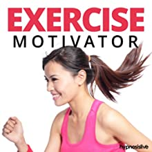 Exercise Motivator Hypnosis: Feel Compelled to Keep Yourself Fit, Using Hypnosis Speech by  Hypnosis Live Narrated by  Hypnosis Live