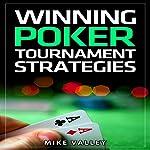 Winning Poker: Tournament Strategies | Mike Valley