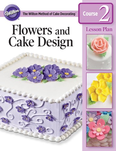 Wilton Flowers and Cake Design Lesson Plan Course 2 at Amazon.com