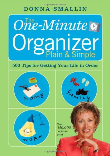 The One-Minute Organizer Plain & Simple: 500 Tips for Getting Your Life in Order