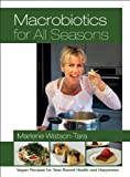 Macrobiotics for All Seasons: Vegan Recipes for Year-Round Health and Happiness