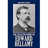 The Collected Works of Edward Bellamy (Unexpurgated Edition) (Halcyon Classics)by Edward Bellamy
