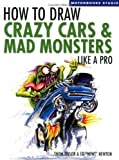 img - for How To Draw Crazy Cars & Mad Monsters Like a Pro (Motorbooks Studio) book / textbook / text book