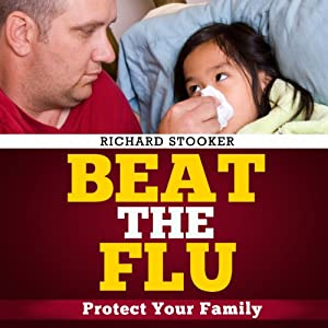 Beat the Flu: Protect Yourself and Your Family from Swine Flu, Bird Flu, Pandemic Flu and Seasonal Flu | [Richard Stooker]