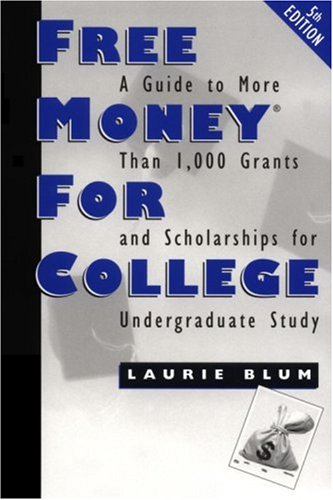 Free Money for College: A Guide to More Than 1,000 Grants and Scholarships for Undergraduate Study