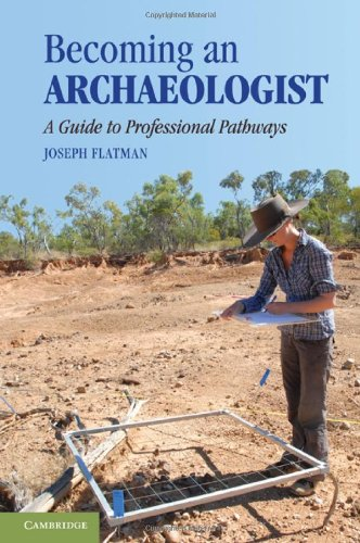 Becoming an Archaeologist: A Guide to Professional Pathways PDF
