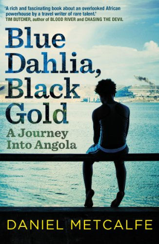 Daniel Metcalfe - Blue Dahlia, Black Gold: A Journey Into Angola