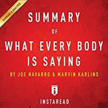 Summary of What Every Body Is Saying: by Joe Navarro and Marvin Karlins | Includes Analysis Audiobook by  Instaread Narrated by Dwight Equitz