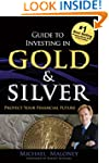 Guide To Investing in Gold & Silver:...