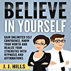 Believe in Yourself: Gain Unlimited Self Confidence, Know Your Worth and Realize Your Strengths with Hypnosis and Affirmations Rede von J. J. Hills Gesprochen von:  SereneDream Studios