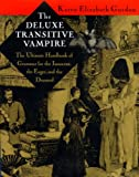 The Deluxe Transitive Vampire: The Ultimate Handbook of Grammar for the Innocent, the Eager, and the Doomed (0679418601) by Gordon, Karen Elizabeth