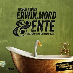 Erwin, Mord & Ente (Erwin Düsedieker 1) Hörbuch