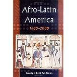 Afro-Latin America, 1800-2000 ~ George Reid Andrews