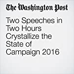 Two Speeches in Two Hours Crystallize the State of Campaign 2016 | Dan Balz