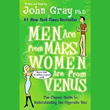 Men Are from Mars, Women Are from Venus: The Classic Guide to Understanding the Opposite Sex (       UNABRIDGED) by John Gray Narrated by John Gray